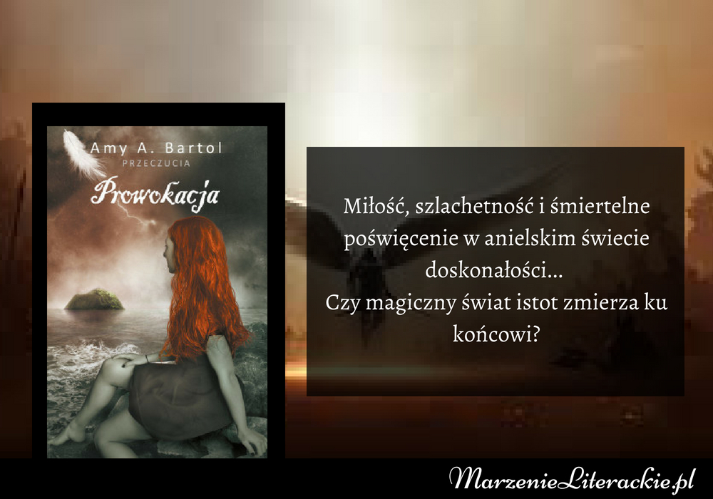 Amy A. Bartol - Prowokacja | Miłość, szlachetność i śmiertelne poświęcenie w anielskim świecie doskonałości... Czy magiczny świat istot zmierza ku końcowi?