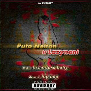 BAIXAR MP3    PutoNelton Feat LazyNâni- Baby Volta    2018 [Novidades Só Aqui]