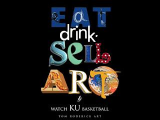 eat drink sell art and watch KU basketball tom roderick art