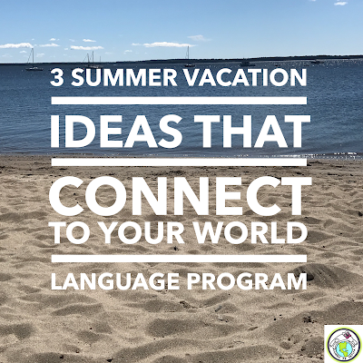 Three Summer Vacation Ideas that Connect with Your World Language Program