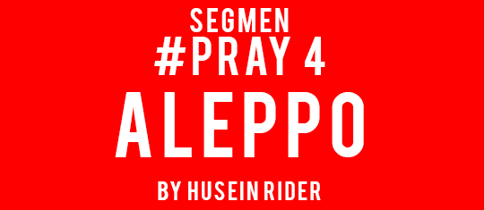 Segmen Pray 4 Aleppo by Husein Rider