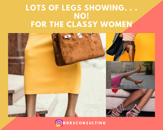 LOTS OF LEGS SHOWING. . .   NO!   FOR THE CLASSY WOMEN