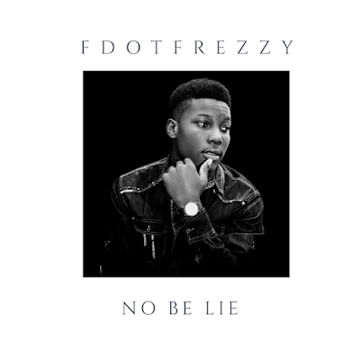 MUSIC: FDOT FREZZY - NO BE LIE