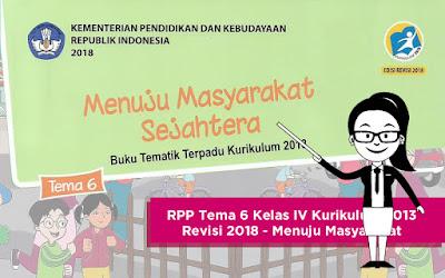 Download RPP Tema 6 Kelas IV Kurikulum 2013 Revisi 2018 - Menuju Masyarakat Sejahtera