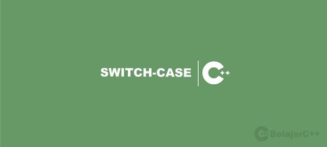 Pengertian dan Contoh Pernyataan Switch-Case - Belajar C++