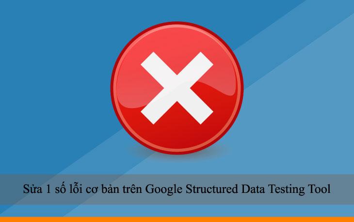 Sửa 1 số lỗi cơ bản trên Google Structured Data Testing Tool