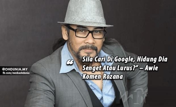 """""""Sila Cari Di Google, Hidung Dia Senget Atau Lurus?"""" – Awie Komen Rozana"""