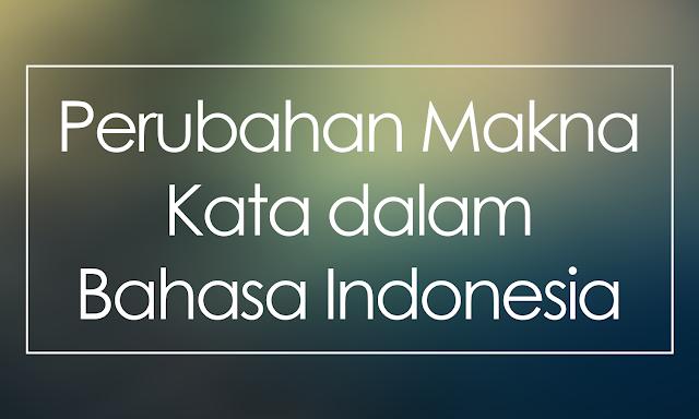Jenis-Jenis Perubahan Makna Kata dalam Bahasa Indonesia