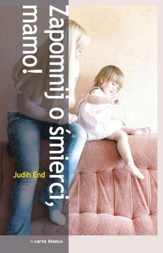Zapomnij o śmierci, mamo! - Judith End