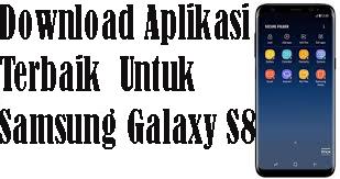 Download Aplikasi Terbaik  Untuk Samsung Galaxy S8 1