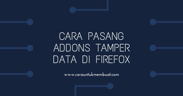 Cara Pasang Addons Tamper Data Di Firefox Terbaru