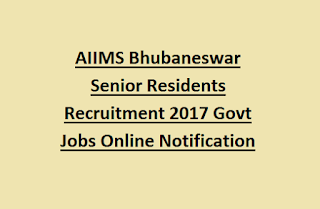AIIMS Bhubaneswar Senior Residents Recruitment 2017 Govt Jobs Online Notification