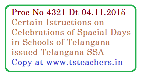 Proc.Rc.No.4321/CMO/T8/2015, Dt:28.10.2015 TSSA Hyderabad – Community Mobilization Wing – Celebration of Special Days in the School for creating awareness to the students – Calendar of Special Days Communicated – Certain Circular Instructions – Issued – Reg.proc-4321-certain-instructions-on-spacial-days-tssa