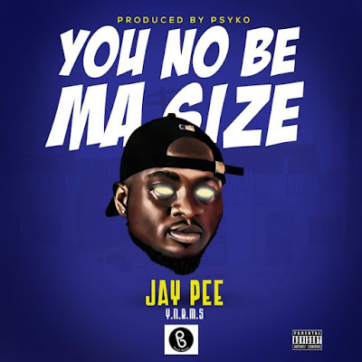 Jay Pee -Y.N.B.M.S(Prod by Psycho)(Download)