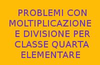 PROBLEMI CON MOLTIPLICAZIONE E DIVISIONE PER CLASSE QUARTA ELEMENTARE
