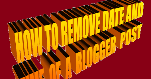 Remove date and Time from blogger blog Posts
