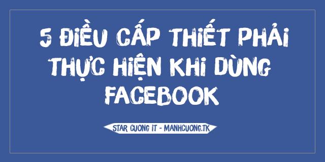 5 điều cấp thiết phải thực hiện khi dùng Facebook