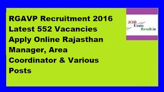 RGAVP Recruitment 2016 Latest 552 Vacancies Apply Online Rajasthan Manager, Area Coordinator & Various Posts