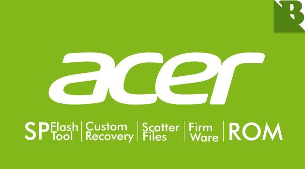 Download Firmware, CWM/TWRP, ROMs, SP Flash Tool, Scatter Acer Liquid And Iconia Series