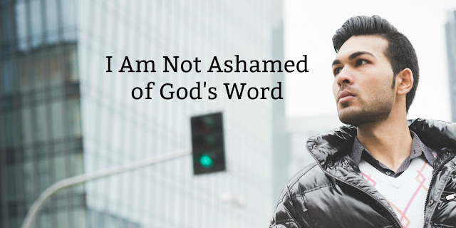 Unashamed of God's Word -Luke 9:26