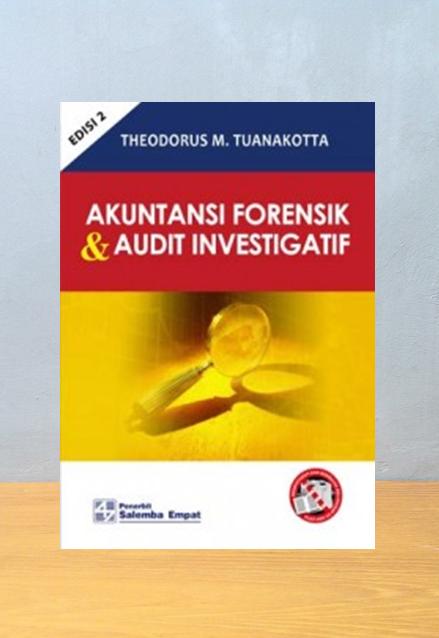 AKUNTANSI FORENSIK & AUDIT INVESTIGATIF, Theodorus M. Tuanakotta