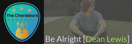 BE ALRIGHT Guitar Chords ACCURATE | [DEAN LEWIS]