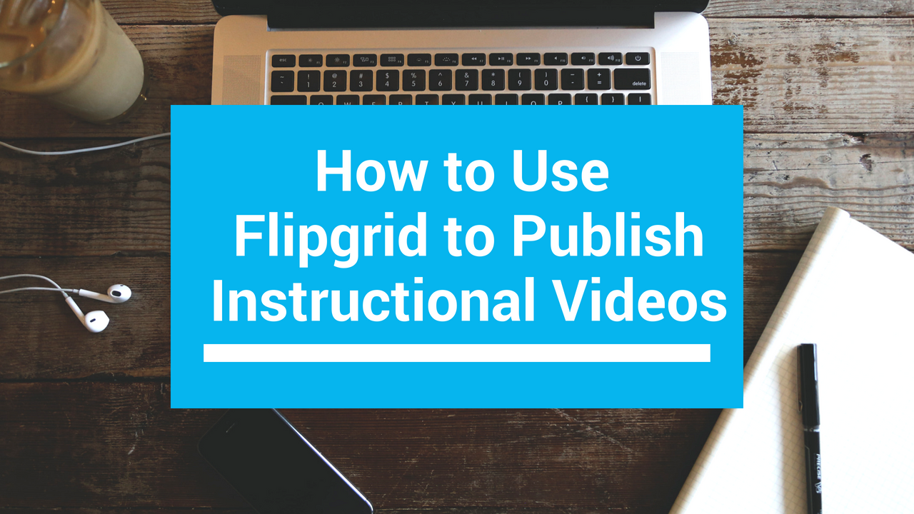 Use Flipgrid to Publish Instructional Videos