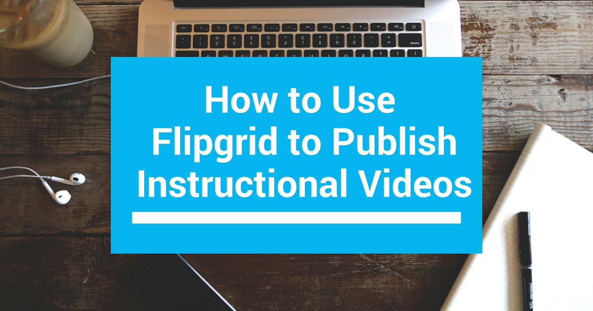 Free Technology For Teachers Use Flipgrid To Publish Instructional