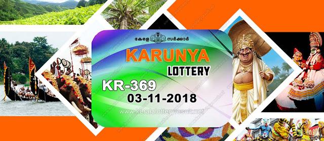 KeralaLotteryResult.net, kerala lottery kl result, yesterday lottery results, lotteries results, keralalotteries, kerala lottery, keralalotteryresult, kerala lottery result, kerala lottery result live, kerala lottery today, kerala lottery result today, kerala lottery results today, today kerala lottery result, karunya lottery results, kerala lottery result today karunya, karunya lottery result, kerala lottery result karunya today, kerala lottery karunya today result, karunya kerala lottery result, live karunya lottery KR-369, kerala lottery result 03.11.2018 karunya KR 369 03 november 2018 result, 03 11 2018, kerala lottery result 03-11-2018, karunya lottery KR 369 results 03-11-2018, 03/11/2018 kerala lottery today result karunya, 03/11/2018 karunya lottery KR-369, karunya 03.11.2018, 03.11.2018 lottery results, kerala lottery result October 03 2018, kerala lottery results 03th November 2018, 03.11.2018 week KR-369 lottery result, 03.11.2018 karunya KR-369 Lottery Result, 03-11-2018 kerala lottery results, 03-11-2018 kerala state lottery result, 03-11-2018 KR-369, Kerala karunya Lottery Result 03/11/2018