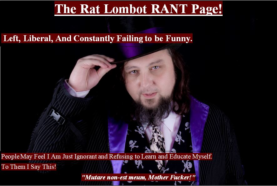 The Rat Lombot RANT Page!