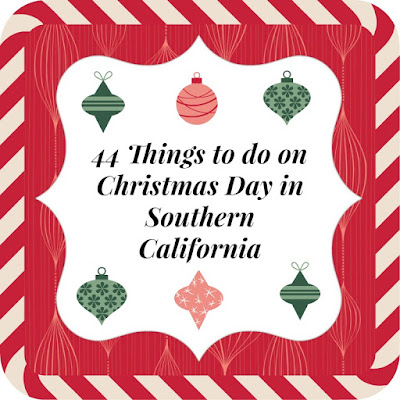 44 Things To Do On Christmas Day in Southern California.