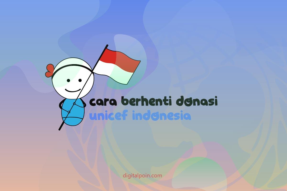 Bagaimana Cara Berhenti Donasi Unicef Indonesia?