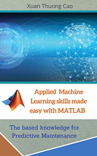 Applied Machine Learning skills made easy with MATLAB : The based