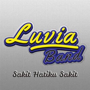 Luvia Band - Sakit Hatiku Sakit
