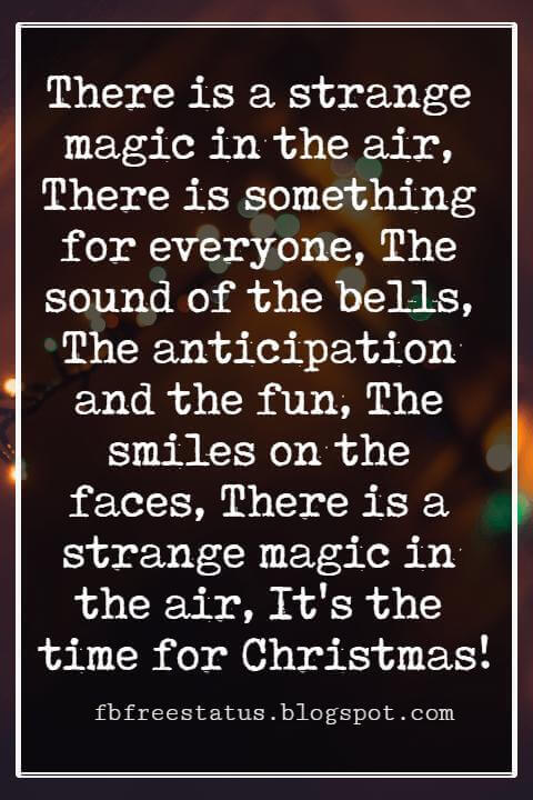 Merry Christmas Wishes Text, There is a strange magic in the air, There is something for everyone, The sound of the bells, The anticipation and the fun, The smiles on the faces, There is a strange magic in the air, It's the time for Christmas!