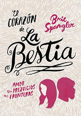 EL CORAZON DE LA BESTIA. Brie Spangler  (Montena - 16 Febrero 2017)  LITERATURA - JUVENIL - NOVELA - LGBT  PORTADA
