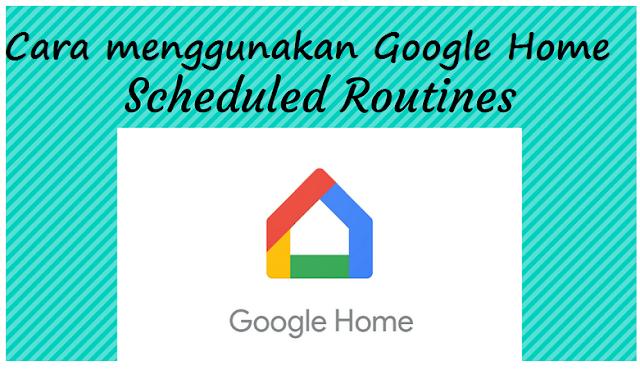 Cara menggunakan Google Home secara rutin terjadwal
