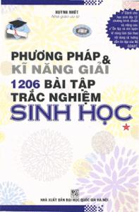 Phương Pháp Và Kĩ Năng Giải 1206 Bài Tập Trắc Nghiệm Sinh Học: Tập 1 - Huỳnh Nhứt