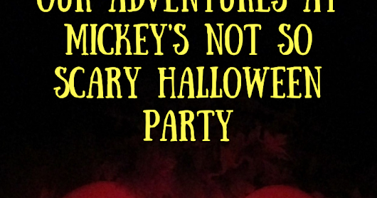 Our adventures in Disney World- Mickey's Not So Scary Halloween Party