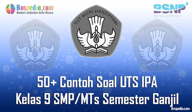 50+ Contoh Soal UTS IPA Kelas 9 SMP/MTs Semester Ganjil Terbaru