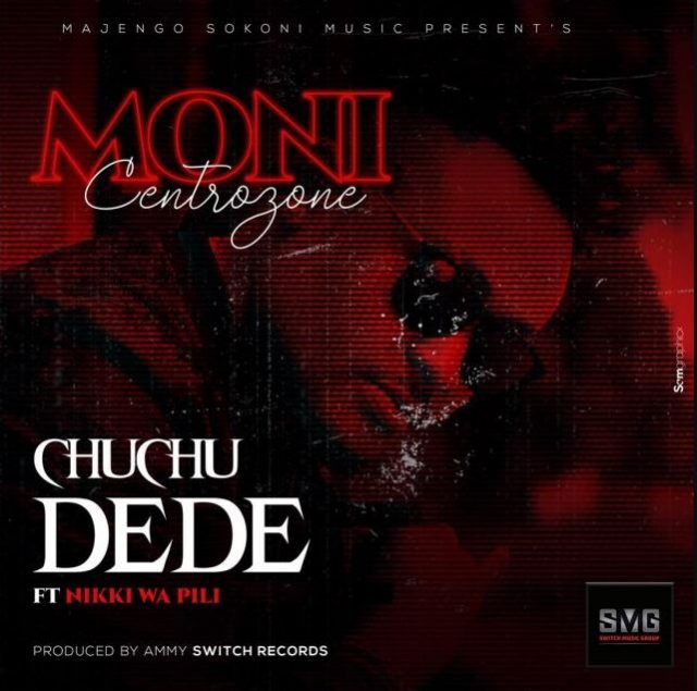 Moni Centrozone Ft Nikki Wa Pili – Chuchu Dede | Audio Download