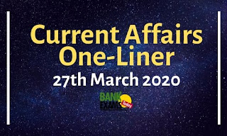 Current Affairs One-Liner: 27th March 2020