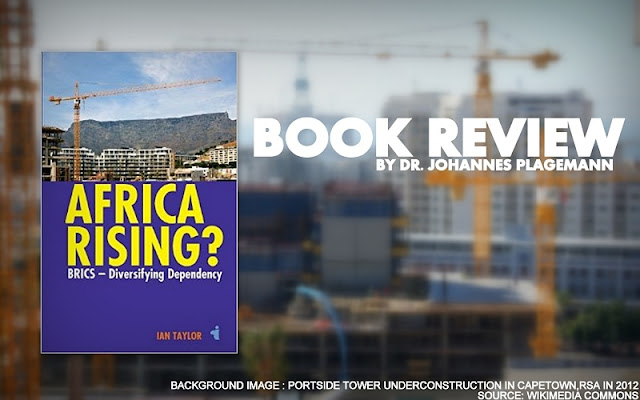 BOOK REVIEW | Ian Taylor's Africa Rising? : BRICS – Diversifying Dependency by Dr. Johannes Plagemann