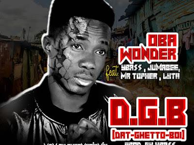 [MUSIC]: Oba Wonder - #DatGettoBoi Ft. YBass x Jumabee x Mr Topher x Lyta