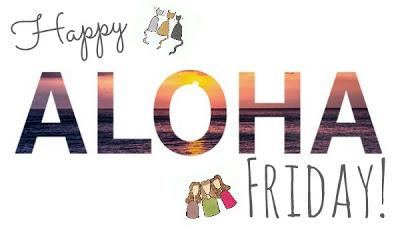 Happy Aloha Friday!