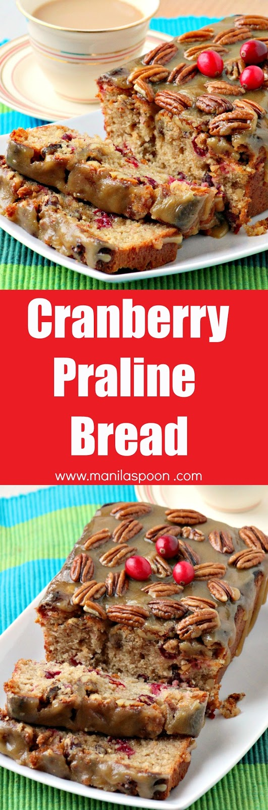 Moist, sweet-tangy, buttery, nutty - hints of deliciousness in every bite - Cranberry Praline Bread | manilaspoon.com