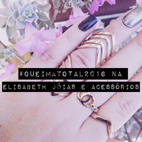 #queimatotal2016 Elisabeth Jóias e Acessórios