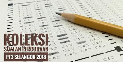 Koleksi Soalan Percubaan PT3 Selangor 2018