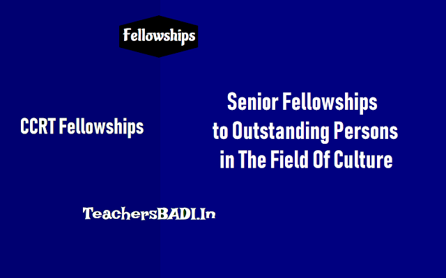 senior fellowships to outstanding persons in the field of culture 2018,how to apply for ccrt senior fellowships,last date to apply for  ccrt senior fellowships,ccrt fellowships