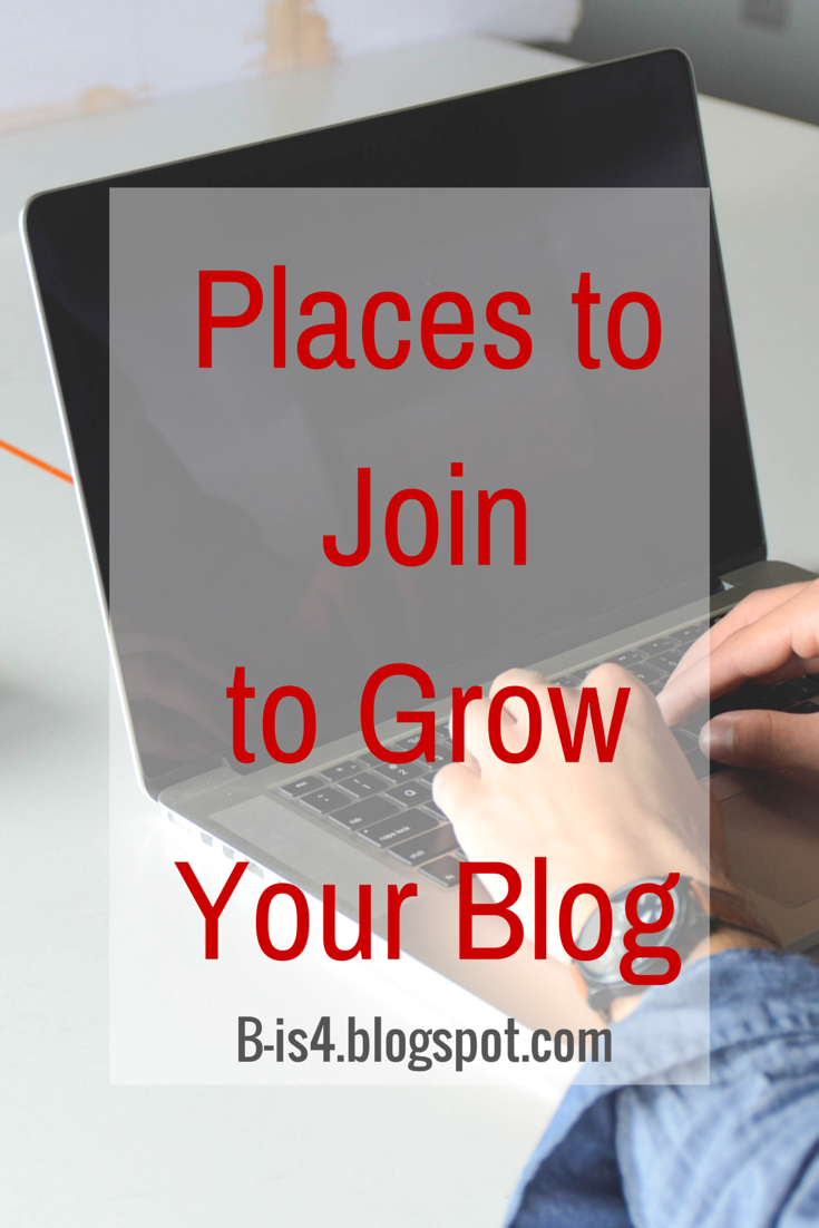 http://b-is4.blogspot.com/2014/07/places-to-join-to-grow-your-blogs.html